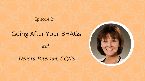 Episode 21: Going After Your BHAGs with Devora Peterson